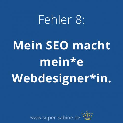 SEO-Fehler 8 - macht mein Webdesigner