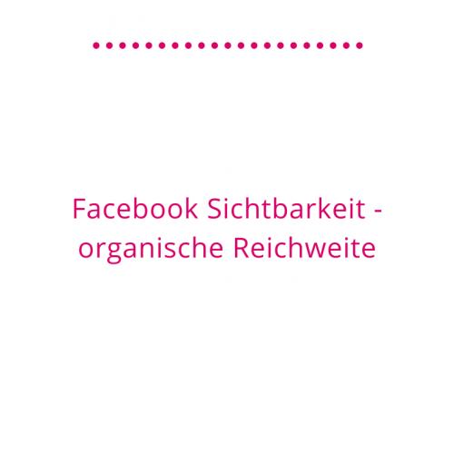 Facebook - organische Reichweite